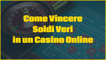 Come Vincere Soldi Veri in un Casino Online