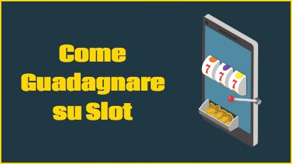 Come Guadagnare su Slot e Casino