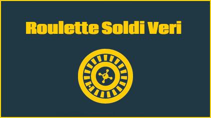 Gioca alla Roulette Soldi Veri